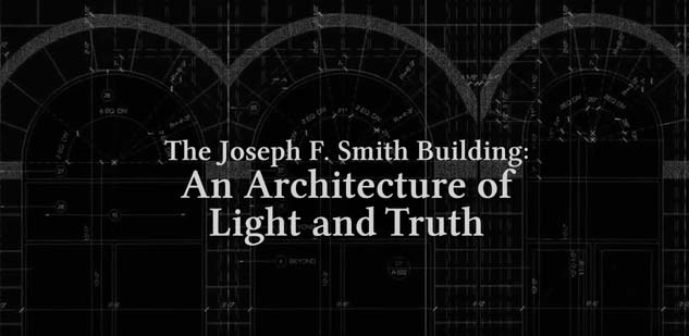 An Architecture of Light and Truth - The Joseph F. Smith Building