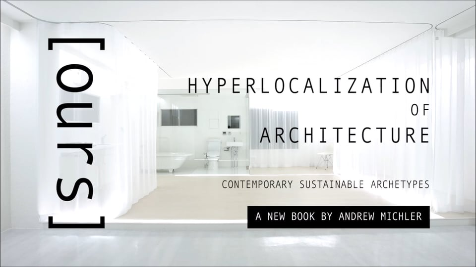 [ours] Hyperlocalization of Architecture - interview with Andrew Michler